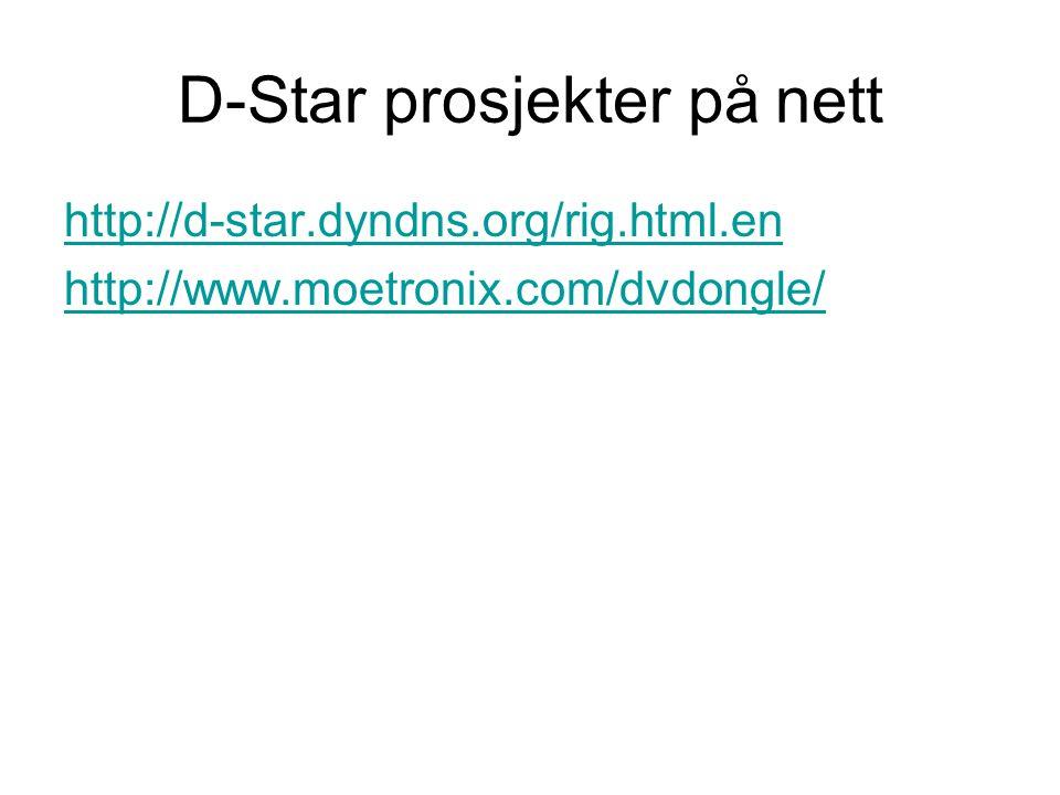 D-Star prosjekter på nett http://d-star.dyndns.org/rig.html.en http://www.moetronix.com/dvdongle/