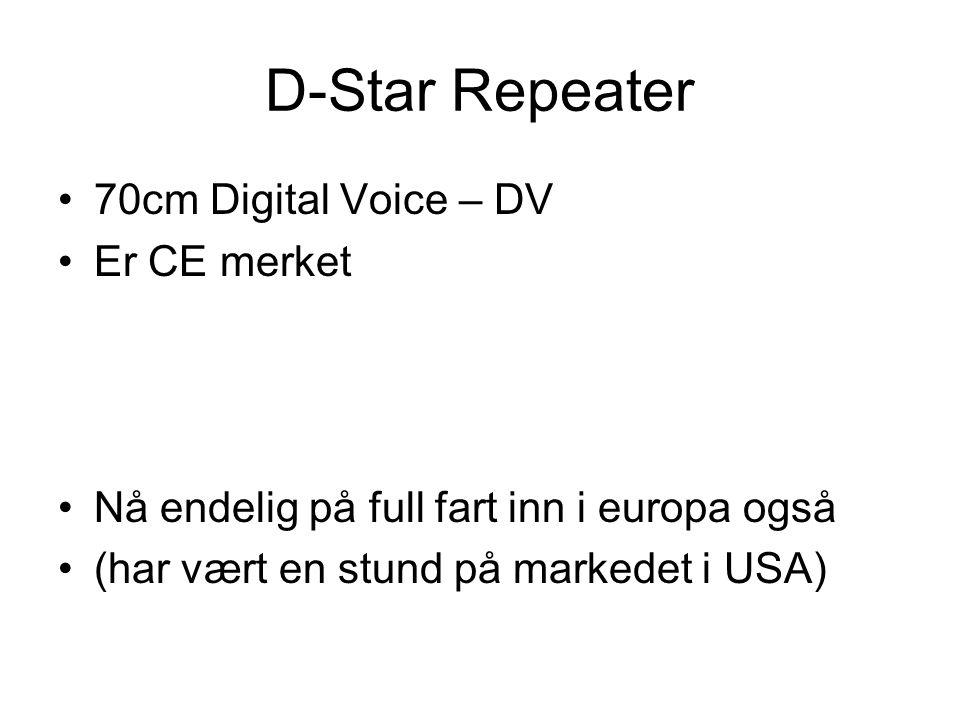 D-Star Repeater •70cm Digital Voice – DV •Er CE merket •Nå endelig på full fart inn i europa også •(har vært en stund på markedet i USA)