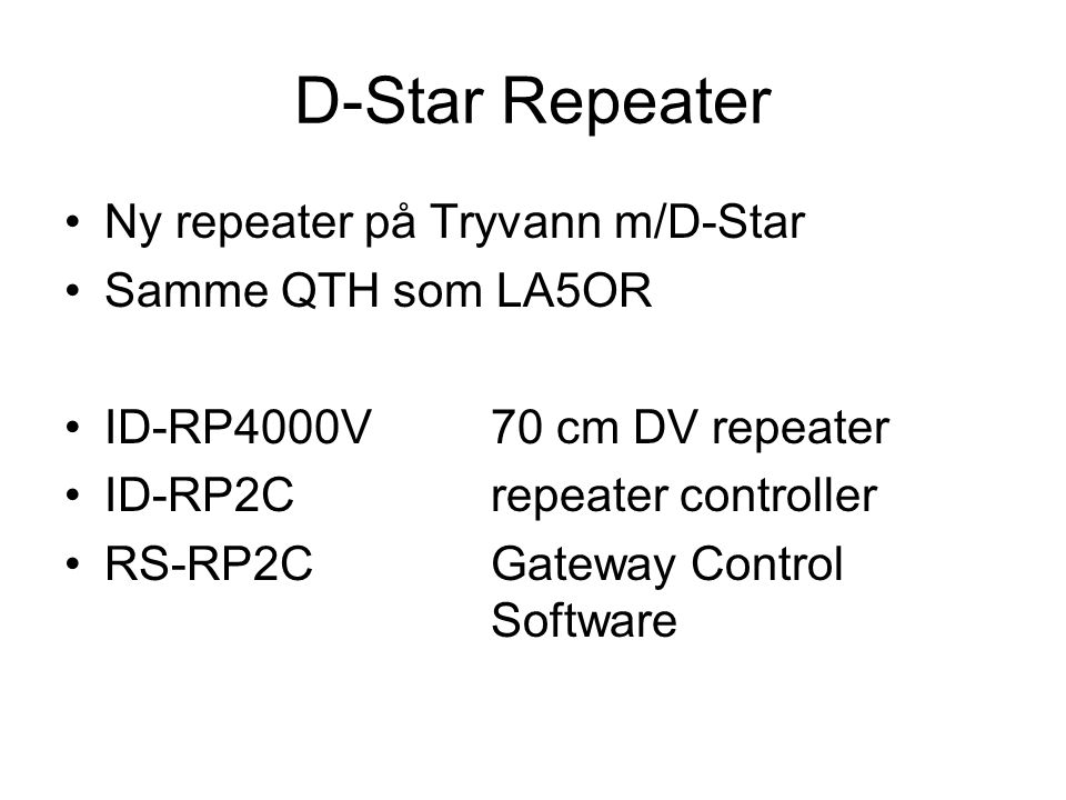 D-Star Repeater •Ny repeater på Tryvann m/D-Star •Samme QTH som LA5OR •ID-RP4000V70 cm DV repeater •ID-RP2Crepeater controller •RS-RP2CGateway Control