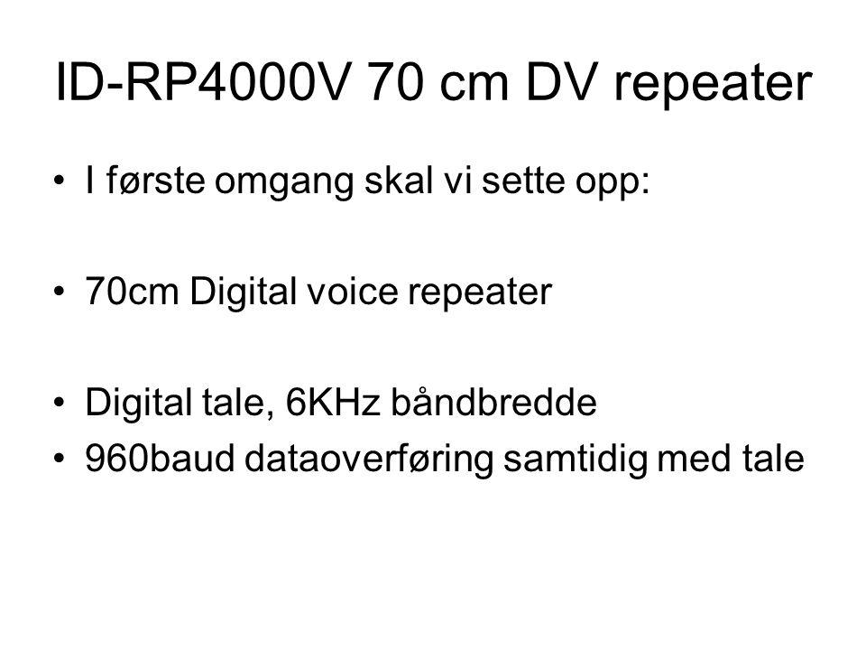 ID-RP4000V 70 cm DV repeater •I første omgang skal vi sette opp: •70cm Digital voice repeater •Digital tale, 6KHz båndbredde •960baud dataoverføring s