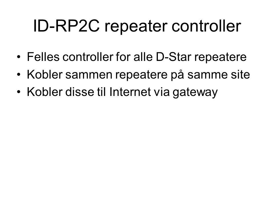 ID-RP2C repeater controller •Felles controller for alle D-Star repeatere •Kobler sammen repeatere på samme site •Kobler disse til Internet via gateway