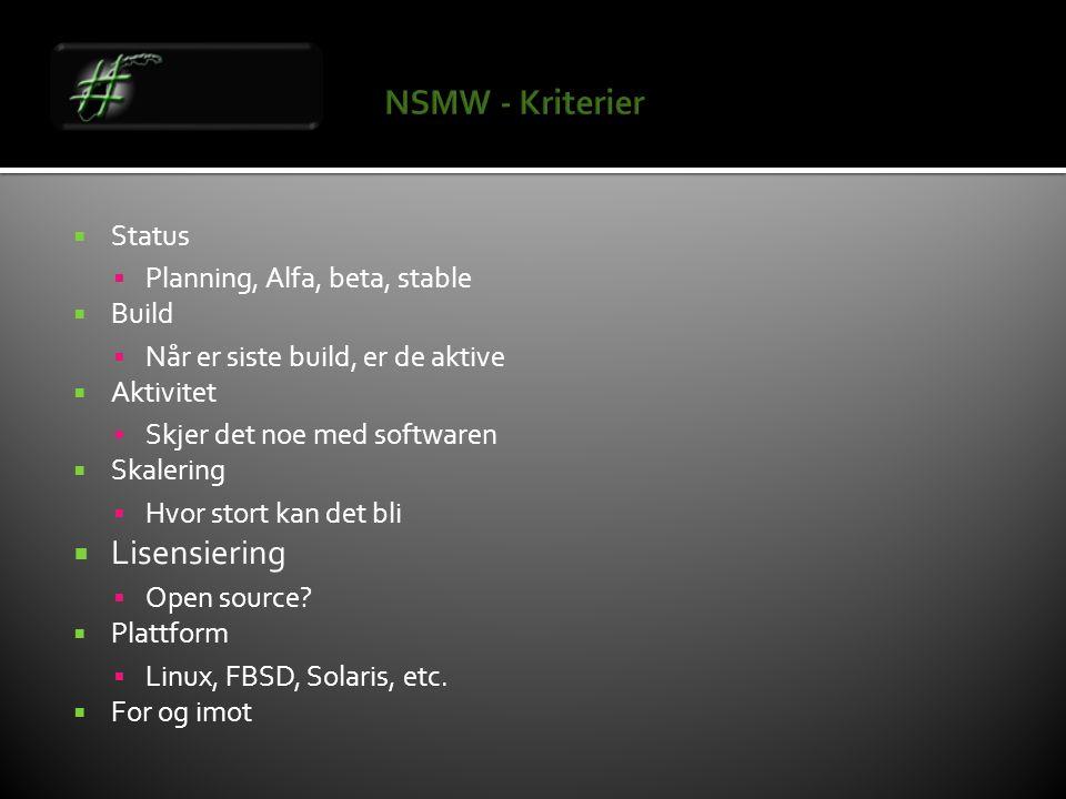  Status  Planning, Alfa, beta, stable  Build  Når er siste build, er de aktive  Aktivitet  Skjer det noe med softwaren  Skalering  Hvor stort kan det bli  Lisensiering  Open source.