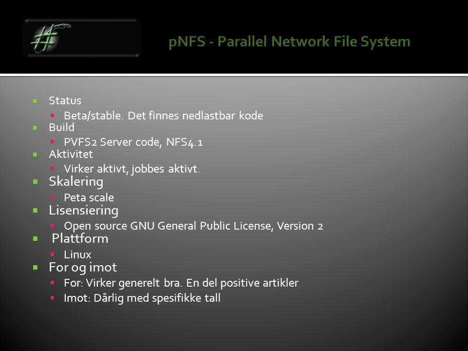  Status  Beta/stable. Det finnes nedlastbar kode  Build  PVFS2 Server code, NFS4.1  Aktivitet  Virker aktivt, jobbes aktivt.  Skalering  Peta