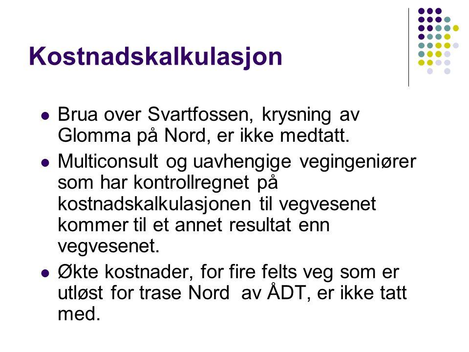 Kostnadskalkulasjon  Brua over Svartfossen, krysning av Glomma på Nord, er ikke medtatt.  Multiconsult og uavhengige vegingeniører som har kontrollr