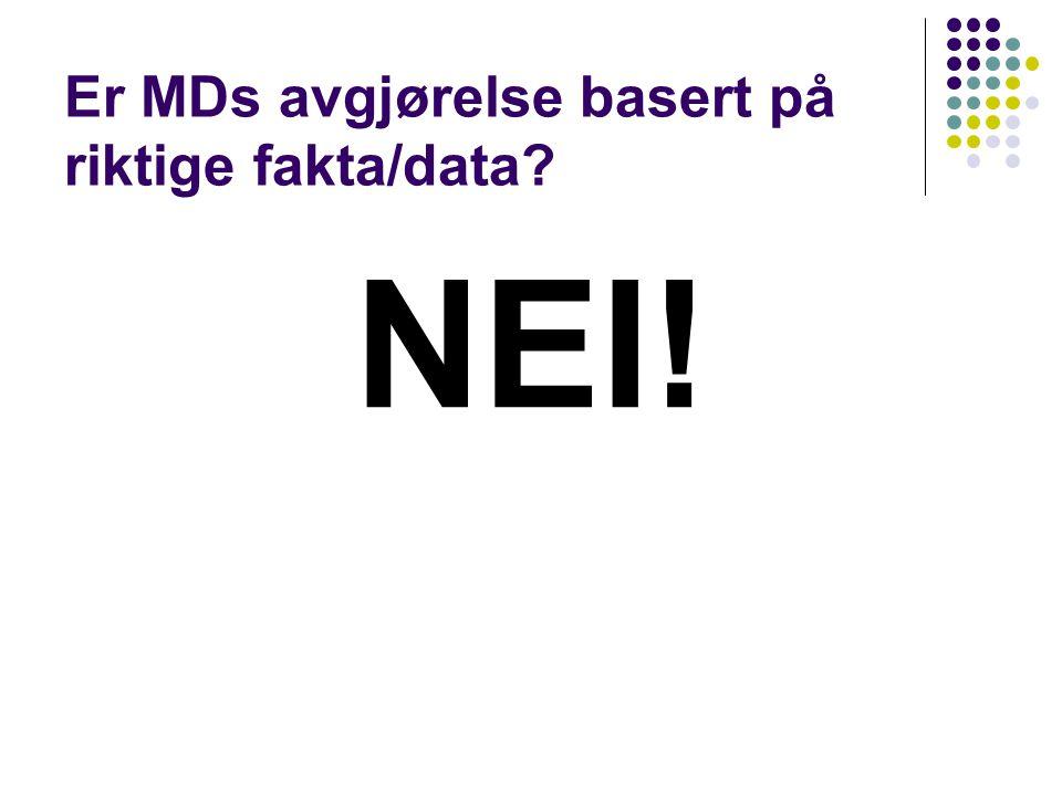 Er MDs avgjørelse basert på riktige fakta/data? NEI!