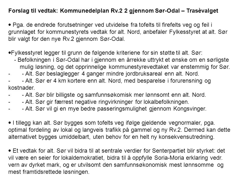 Forslag til vedtak: Kommunedelplan Rv.2 2 gjennom Sør-Odal – Trasèvalget  Pga. de endrede forutsetninger ved utvidelse fra tofelts til firefelts veg