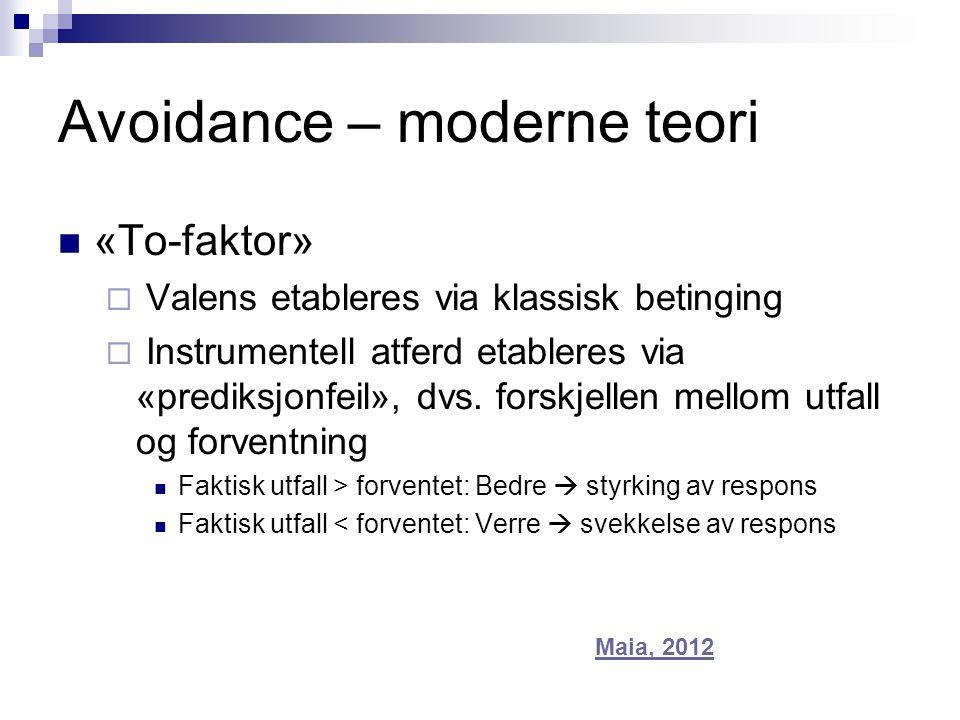 Avoidance – moderne teori  «To-faktor»  Valens etableres via klassisk betinging  Instrumentell atferd etableres via «prediksjonfeil», dvs. forskjel