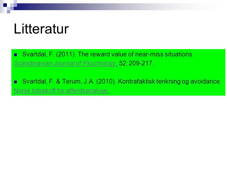 Litteratur  Svartdal, F. (2011). The reward value of near-miss situations. Scandinavian Journal of Psychology,Scandinavian Journal of Psychology, 52,