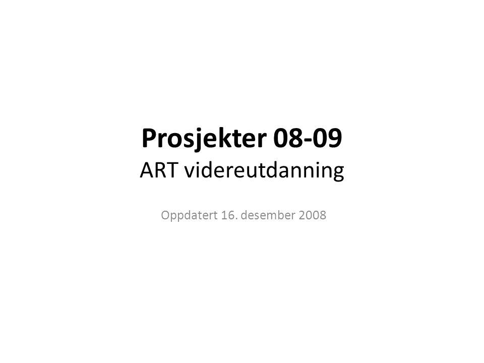 Prosjekter 08-09 ART videreutdanning Oppdatert 16. desember 2008