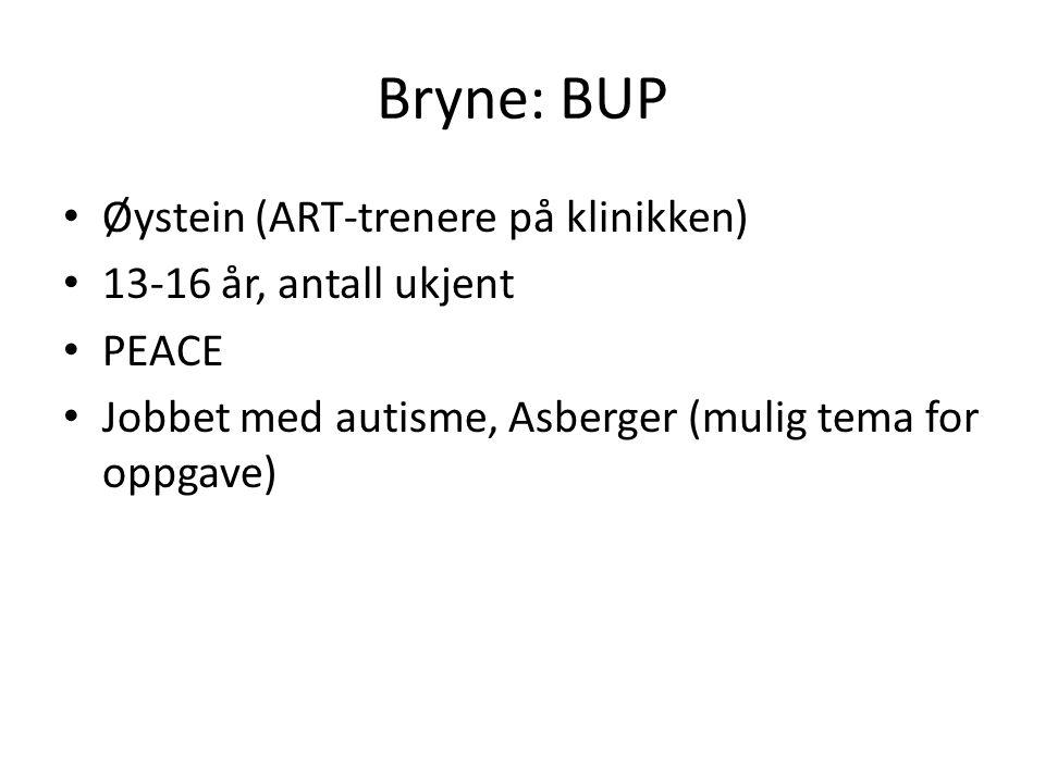 Bryne: BUP • Øystein (ART-trenere på klinikken) • 13-16 år, antall ukjent • PEACE • Jobbet med autisme, Asberger (mulig tema for oppgave)