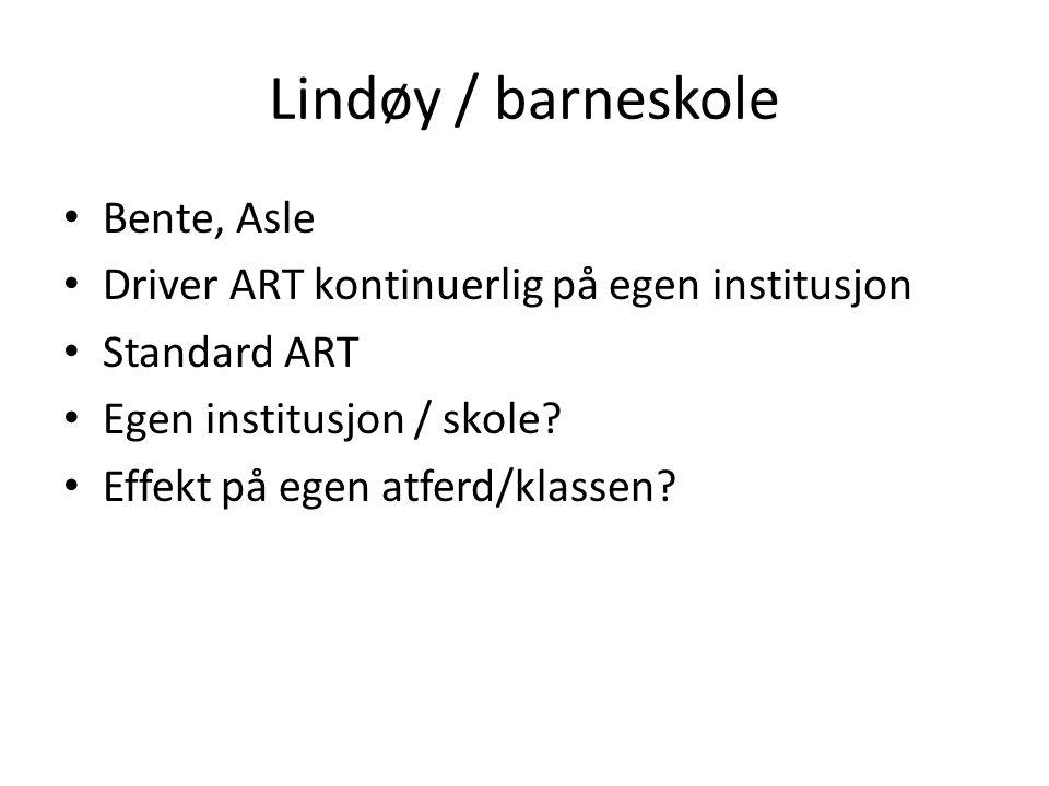 Lindøy / barneskole • Bente, Asle • Driver ART kontinuerlig på egen institusjon • Standard ART • Egen institusjon / skole? • Effekt på egen atferd/kla
