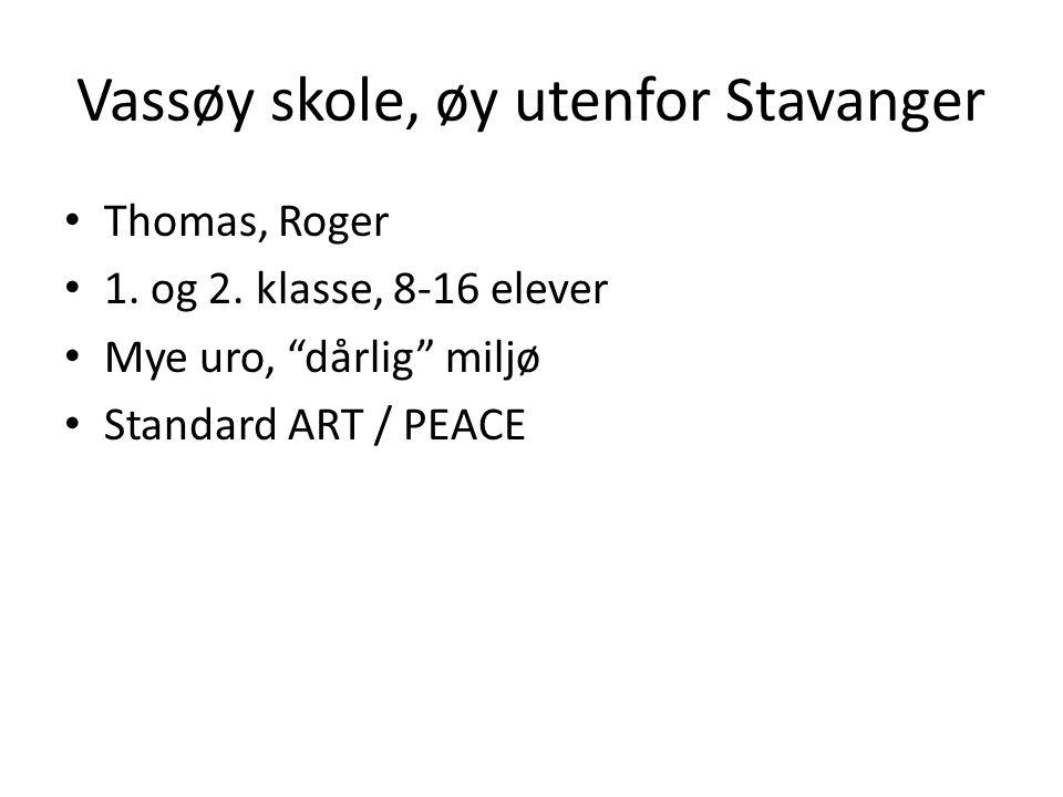 """Vassøy skole, øy utenfor Stavanger • Thomas, Roger • 1. og 2. klasse, 8-16 elever • Mye uro, """"dårlig"""" miljø • Standard ART / PEACE"""