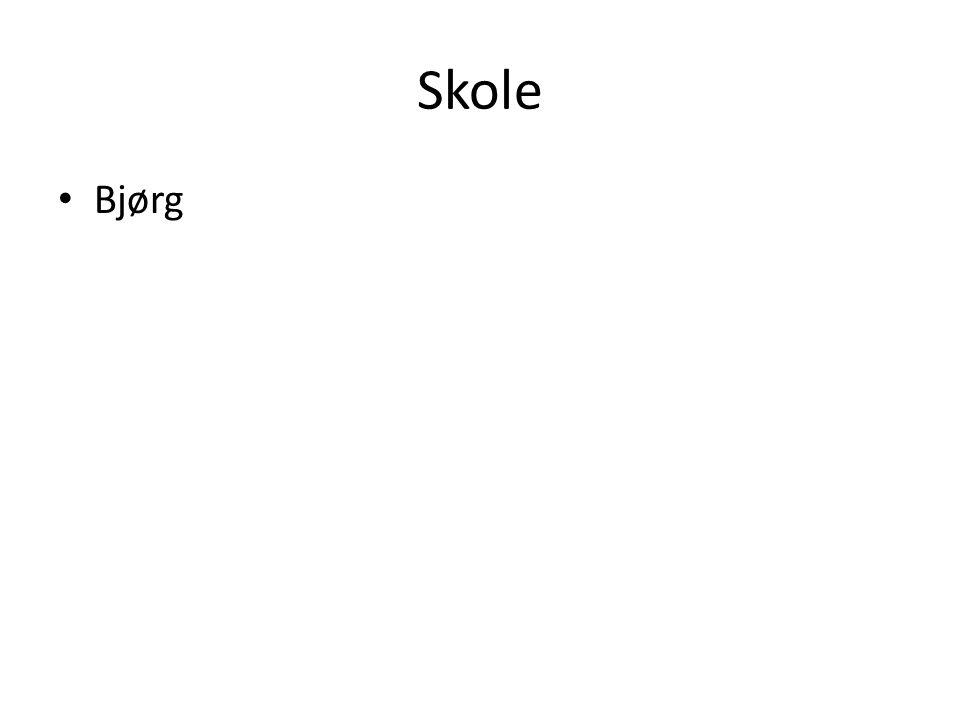 Skole • Bjørg