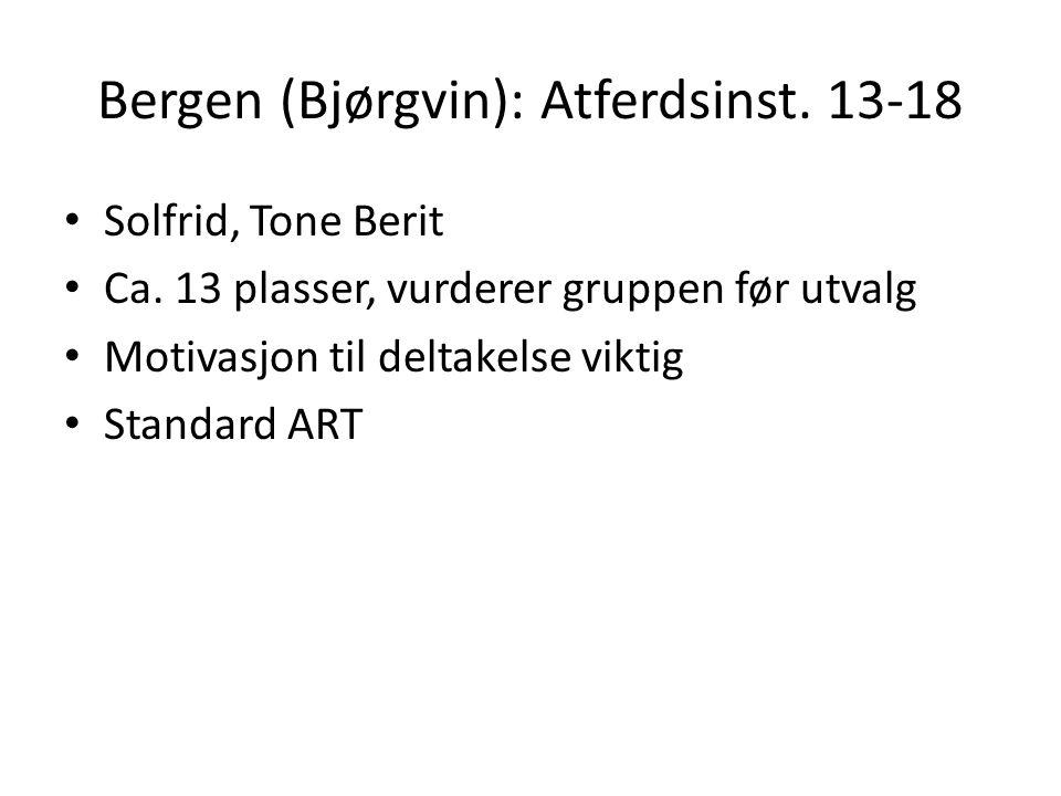 Bergen (Bjørgvin): Atferdsinst. 13-18 • Solfrid, Tone Berit • Ca. 13 plasser, vurderer gruppen før utvalg • Motivasjon til deltakelse viktig • Standar