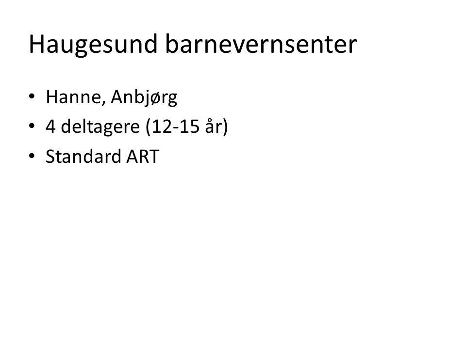 Haugesund barnevernsenter • Hanne, Anbjørg • 4 deltagere (12-15 år) • Standard ART