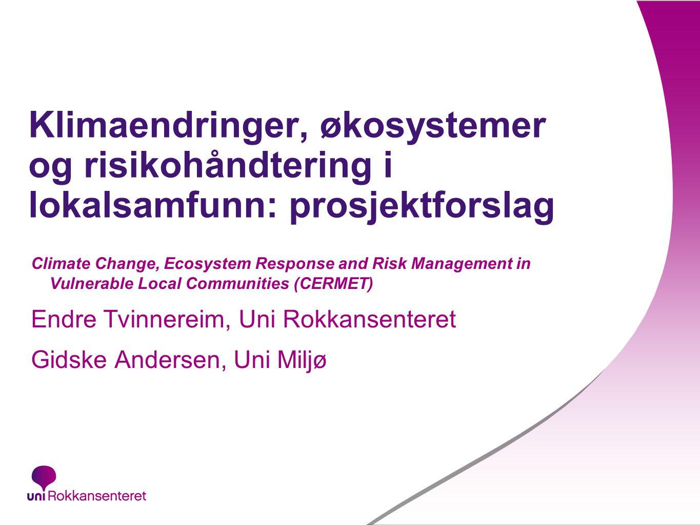 50 Klimaendringer, økosystemer og risikohåndtering i lokalsamfunn: prosjektforslag Climate Change, Ecosystem Response and Risk Management in Vulnerabl