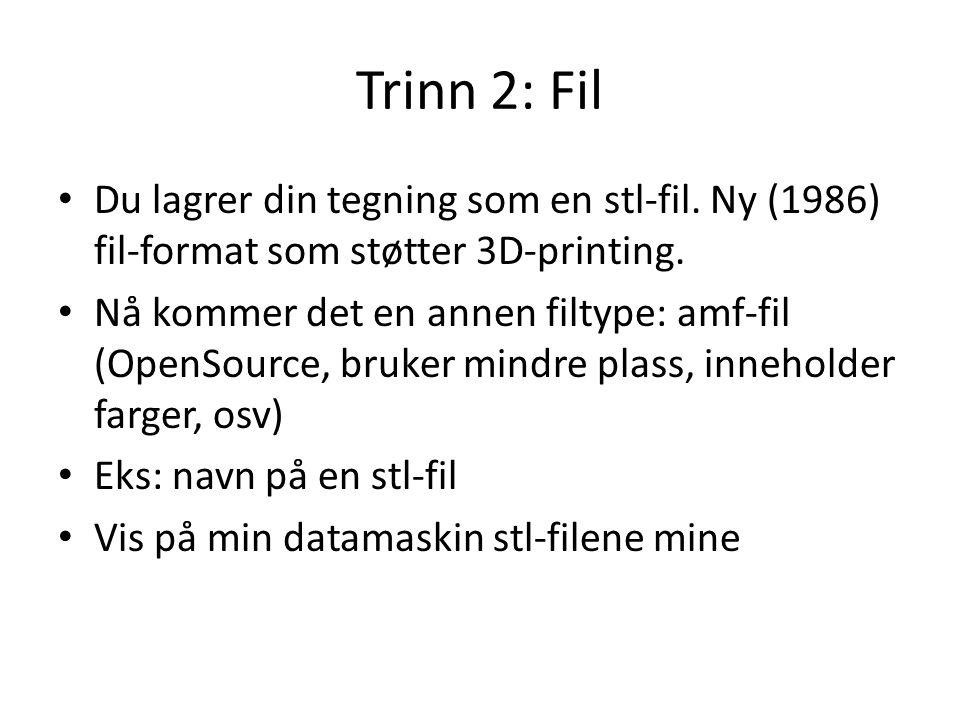 Trinn 2: Fil • Du lagrer din tegning som en stl-fil. Ny (1986) fil-format som støtter 3D-printing. • Nå kommer det en annen filtype: amf-fil (OpenSour