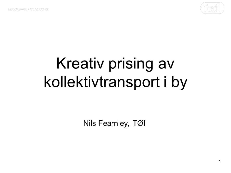 1 Kreativ prising av kollektivtransport i by Nils Fearnley, TØI