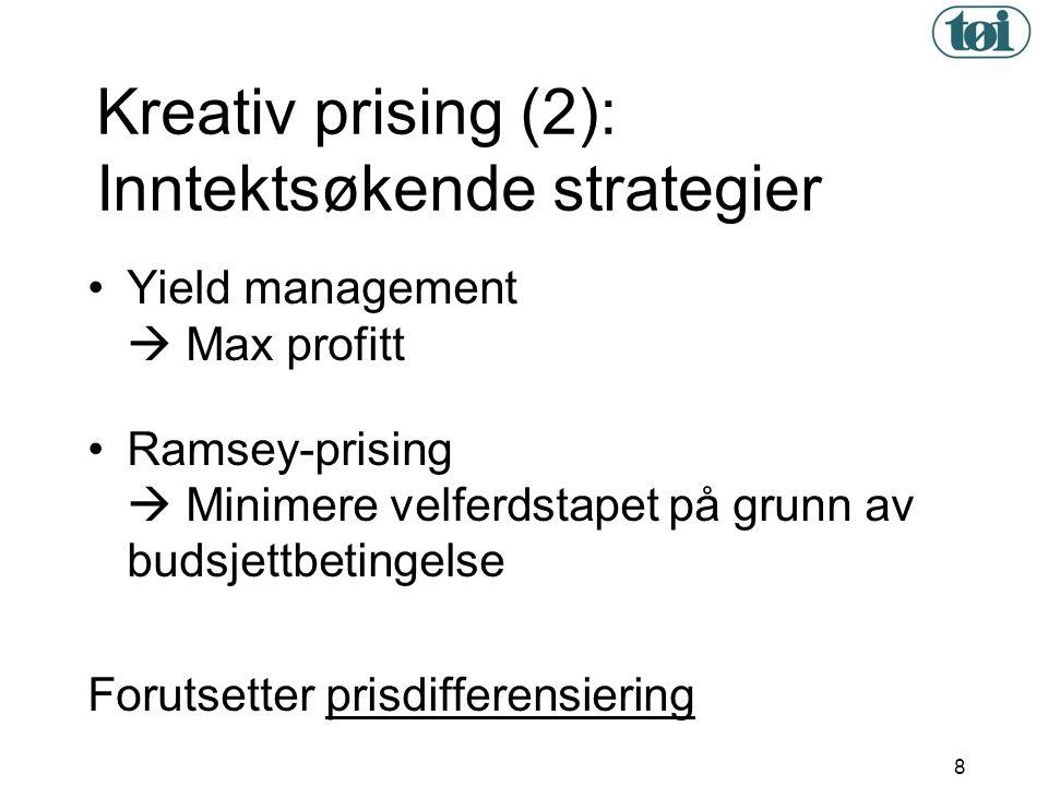8 Kreativ prising (2): Inntektsøkende strategier •Yield management  Max profitt •Ramsey-prising  Minimere velferdstapet på grunn av budsjettbetingel