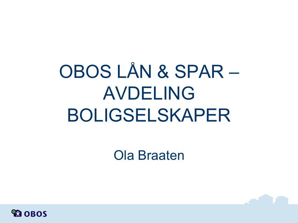 OBOS LÅN & SPAR – AVDELING BOLIGSELSKAPER Ola Braaten