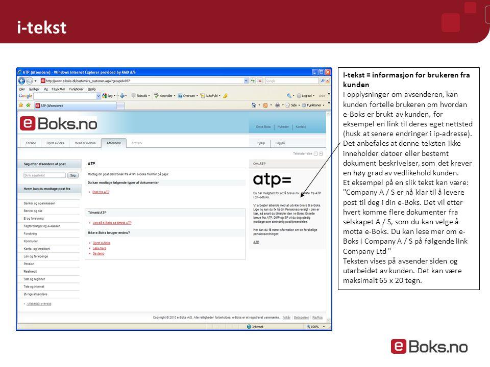 i-tekst I-tekst = informasjon for brukeren fra kunden I opplysninger om avsenderen, kan kunden fortelle brukeren om hvordan e-Boks er brukt av kunden, for eksempel en link til deres eget nettsted (husk at senere endringer i ip-adresse).