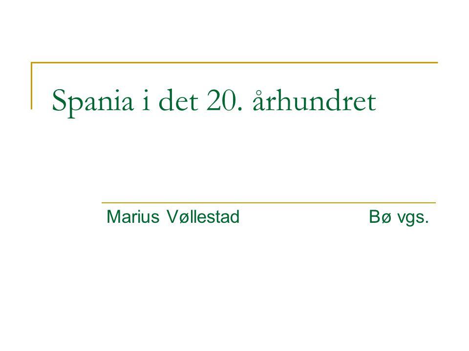 Spania i det 20. århundret Marius Vøllestad Bø vgs.