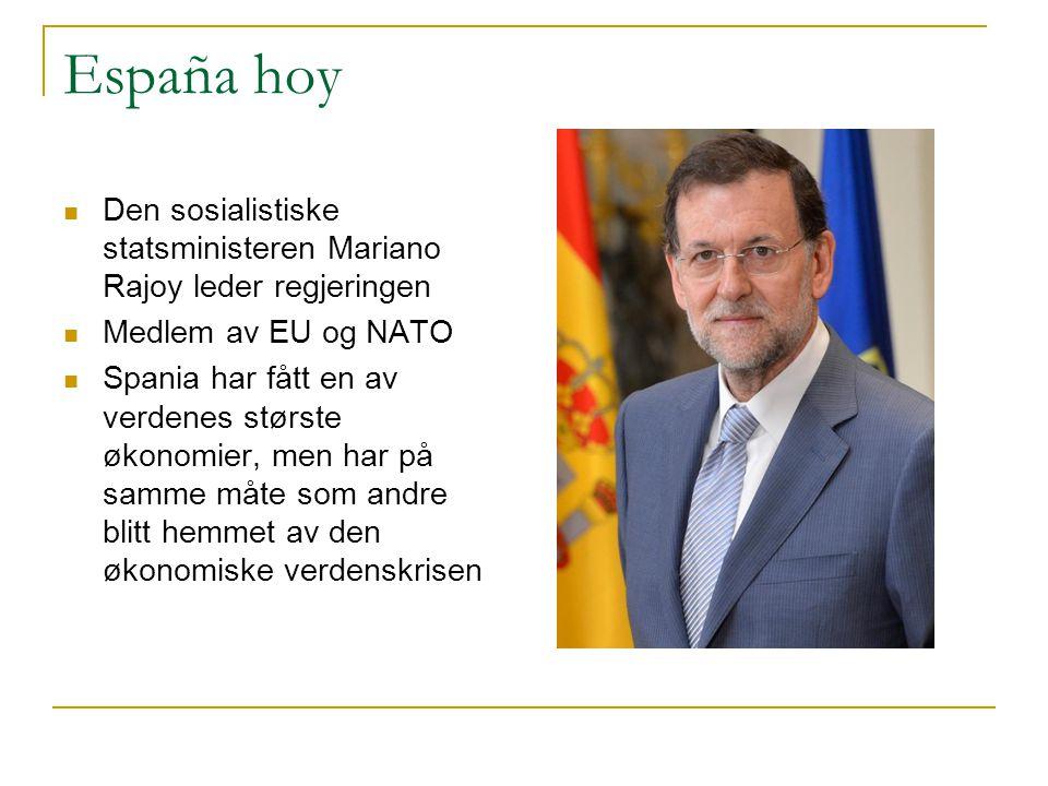 España hoy  Den sosialistiske statsministeren Mariano Rajoy leder regjeringen  Medlem av EU og NATO  Spania har fått en av verdenes største økonomier, men har på samme måte som andre blitt hemmet av den økonomiske verdenskrisen