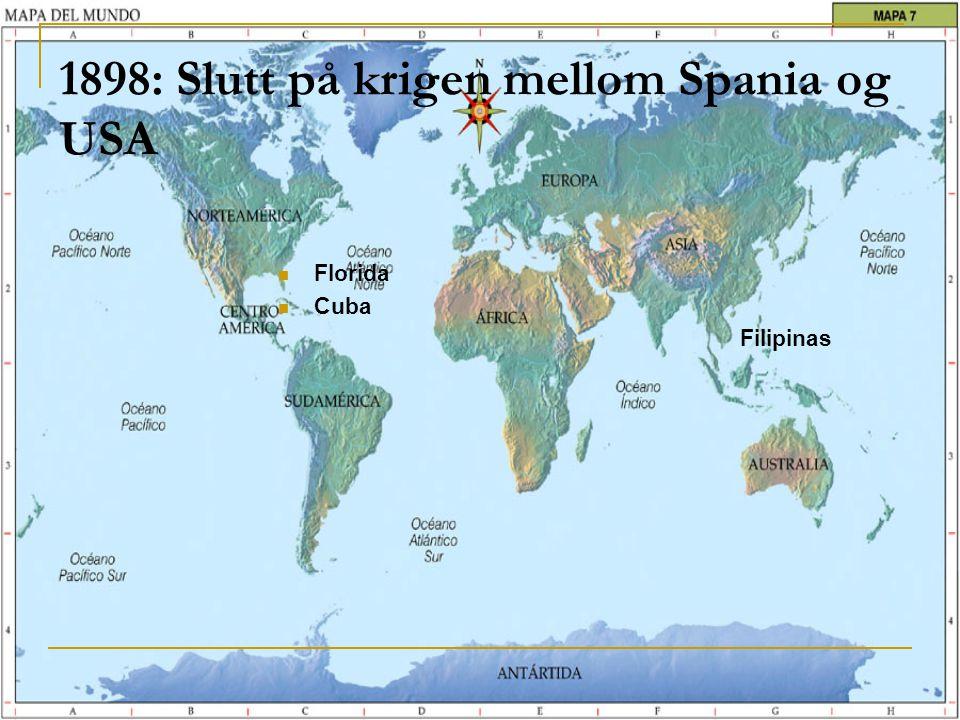 1898: Slutt på krigen mellom Spania og USA  Florida  Cuba Filipinas