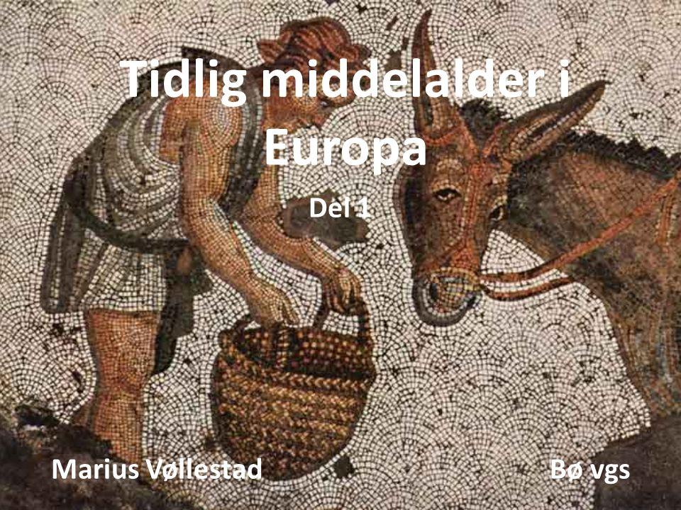 Tidlig middelalder i Europa Del 1 Marius Vøllestad Bø vgs