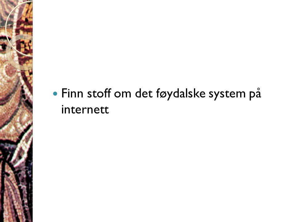  Finn stoff om det føydalske system på internett