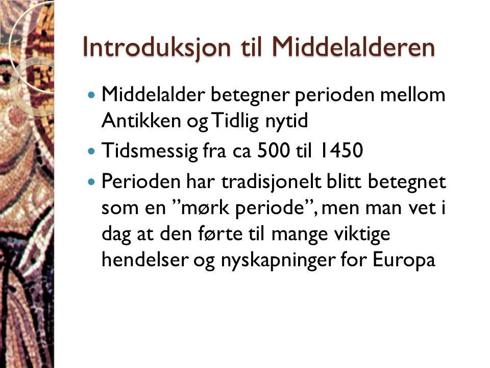 Introduksjon til Middelalderen  Middelalder betegner perioden mellom Antikken og Tidlig nytid  Tidsmessig fra ca 500 til 1450  Perioden har tradisj