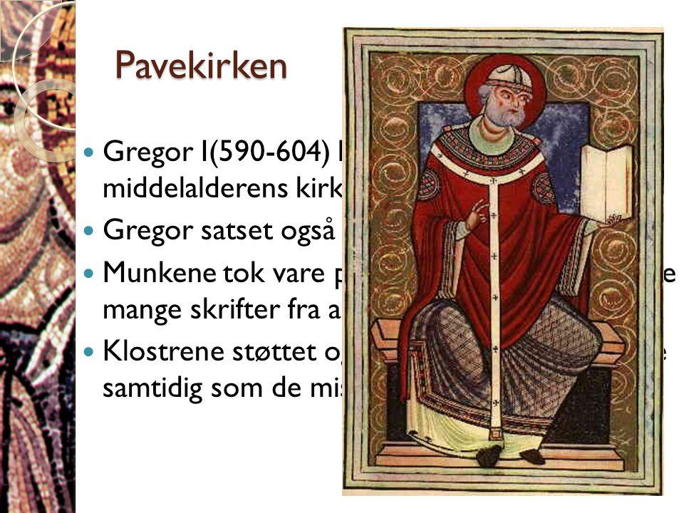 Pavekirken  Gregor I(590-604) la grunnlaget for middelalderens kirkesystem  Gregor satset også på klostersystemet  Munkene tok vare på skriftkultur