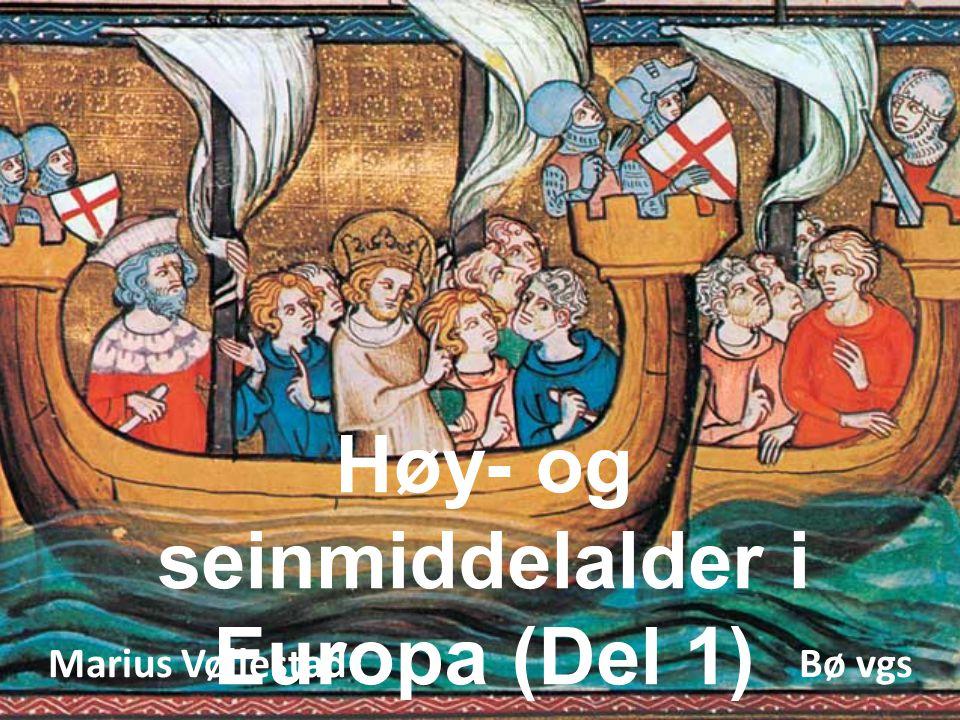 Høy- og seinmiddelalder i Europa (Del 1) Marius Vøllestad Bø vgs