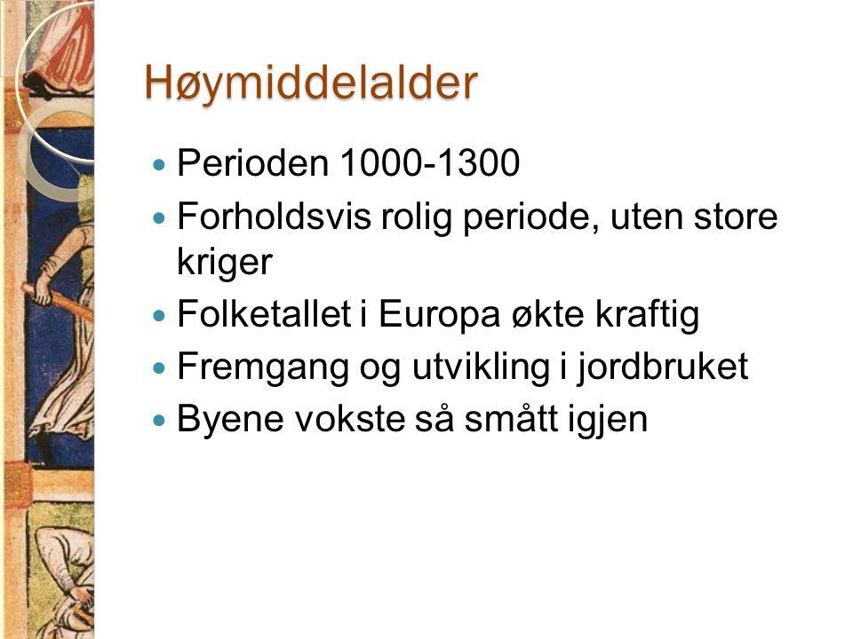 Høymiddelalder  Perioden 1000-1300  Forholdsvis rolig periode, uten store kriger  Folketallet i Europa økte kraftig  Fremgang og utvikling i jordb