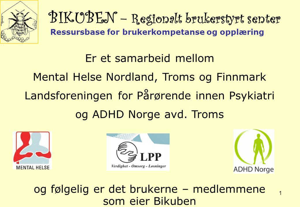 1 BIKUBEN – Regionalt brukerstyrt senter Er et samarbeid mellom Mental Helse Nordland, Troms og Finnmark Landsforeningen for Pårørende innen Psykiatri og ADHD Norge avd.