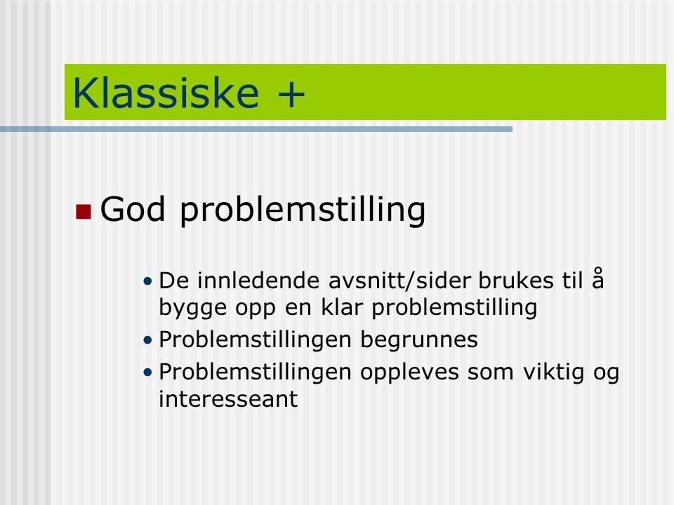 Klassiske +  God problemstilling •De innledende avsnitt/sider brukes til å bygge opp en klar problemstilling •Problemstillingen begrunnes •Problemsti