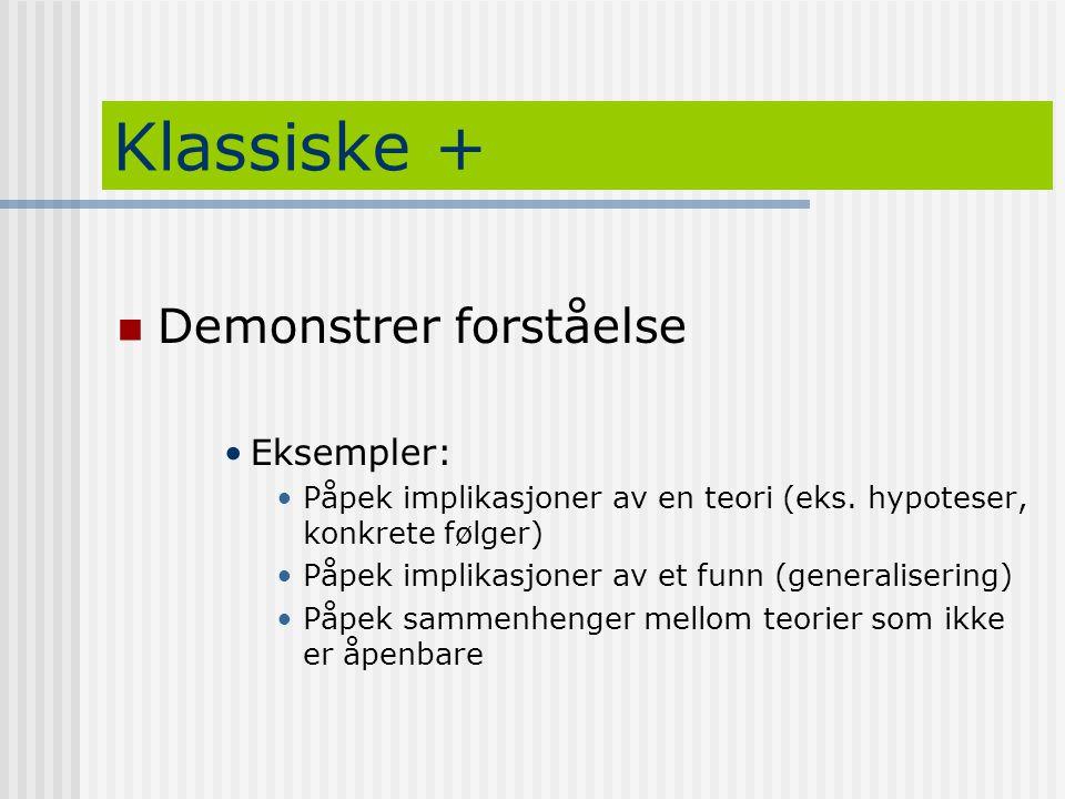 Klassiske +  Demonstrer forståelse •Eksempler: •Påpek implikasjoner av en teori (eks. hypoteser, konkrete følger) •Påpek implikasjoner av et funn (ge