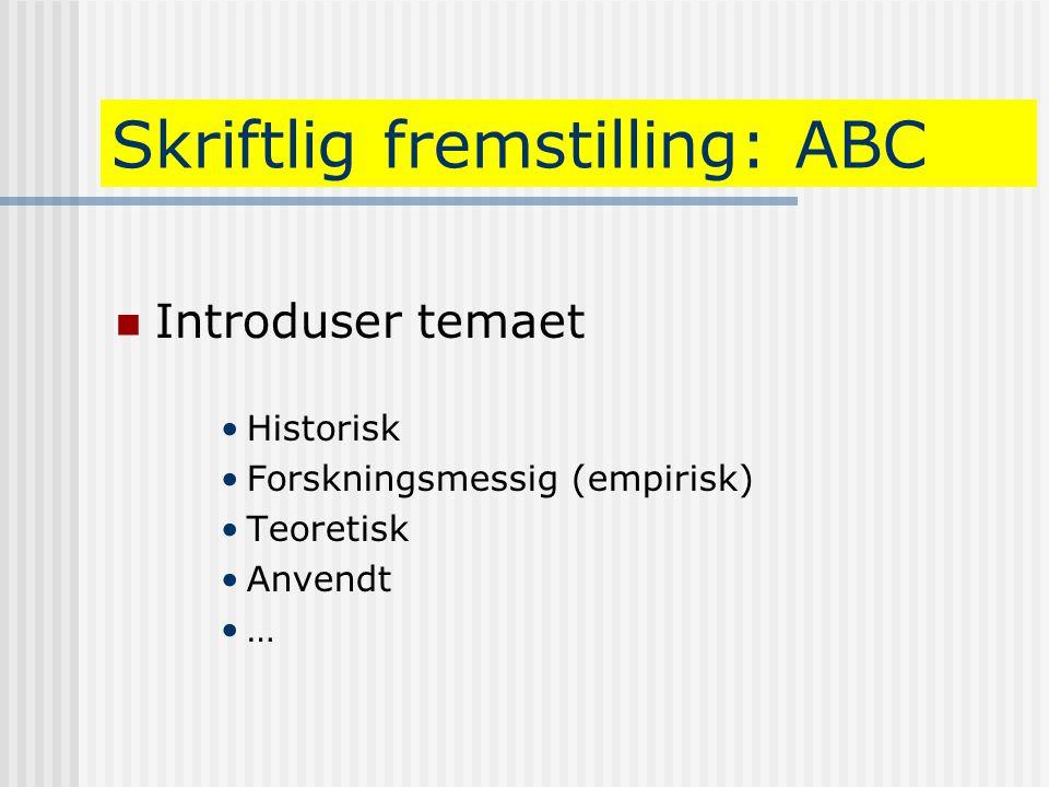Skriftlig fremstilling: ABC  Introduser temaet •Historisk •Forskningsmessig (empirisk) •Teoretisk •Anvendt •…