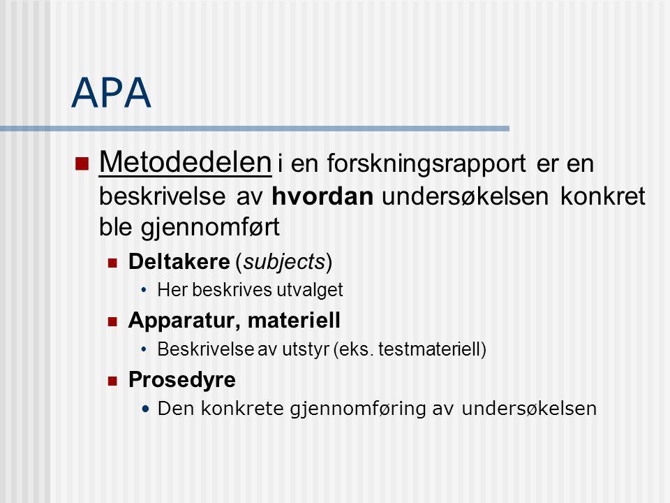 APA  Metodedelen i en forskningsrapport er en beskrivelse av hvordan undersøkelsen konkret ble gjennomført  Deltakere (subjects) •Her beskrives utva