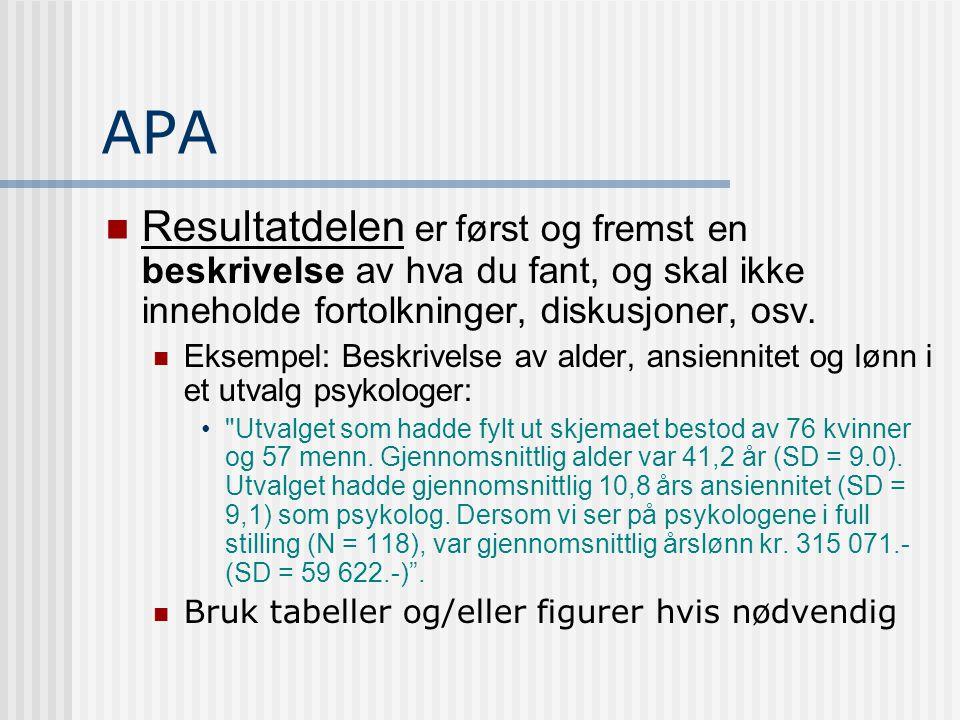 APA  Resultatdelen er først og fremst en beskrivelse av hva du fant, og skal ikke inneholde fortolkninger, diskusjoner, osv.  Eksempel: Beskrivelse