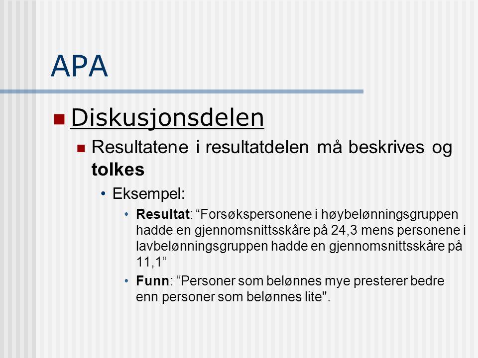 """APA  Diskusjonsdelen  Resultatene i resultatdelen må beskrives og tolkes •Eksempel: •Resultat: """"Forsøkspersonene i høybelønningsgruppen hadde en gje"""