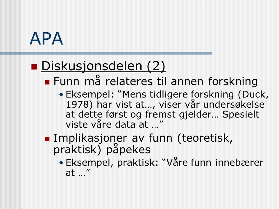 """APA  Diskusjonsdelen (2)  Funn må relateres til annen forskning •Eksempel: """"Mens tidligere forskning (Duck, 1978) har vist at…, viser vår undersøkel"""