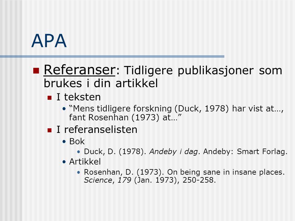 """APA  Referanser : Tidligere publikasjoner som brukes i din artikkel  I teksten •""""Mens tidligere forskning (Duck, 1978) har vist at…, fant Rosenhan ("""