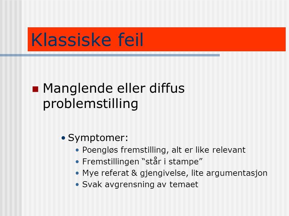 """Klassiske feil  Manglende eller diffus problemstilling •Symptomer: •Poengløs fremstilling, alt er like relevant •Fremstillingen """"står i stampe"""" •Mye"""