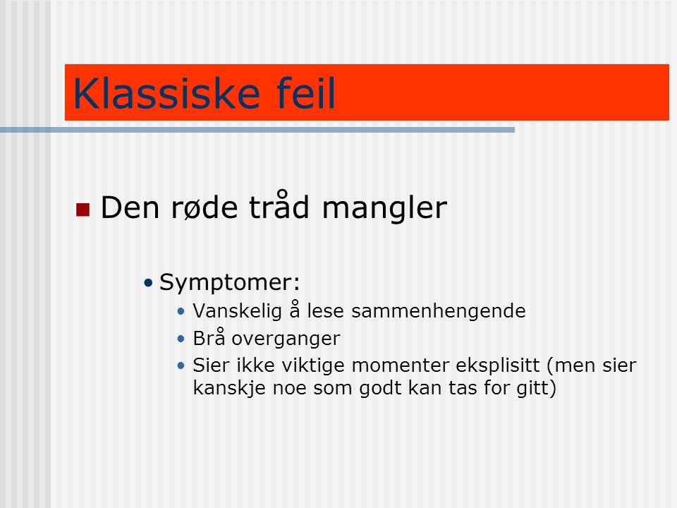 Klassiske feil  Den røde tråd mangler •Symptomer: •Vanskelig å lese sammenhengende •Brå overganger •Sier ikke viktige momenter eksplisitt (men sier k