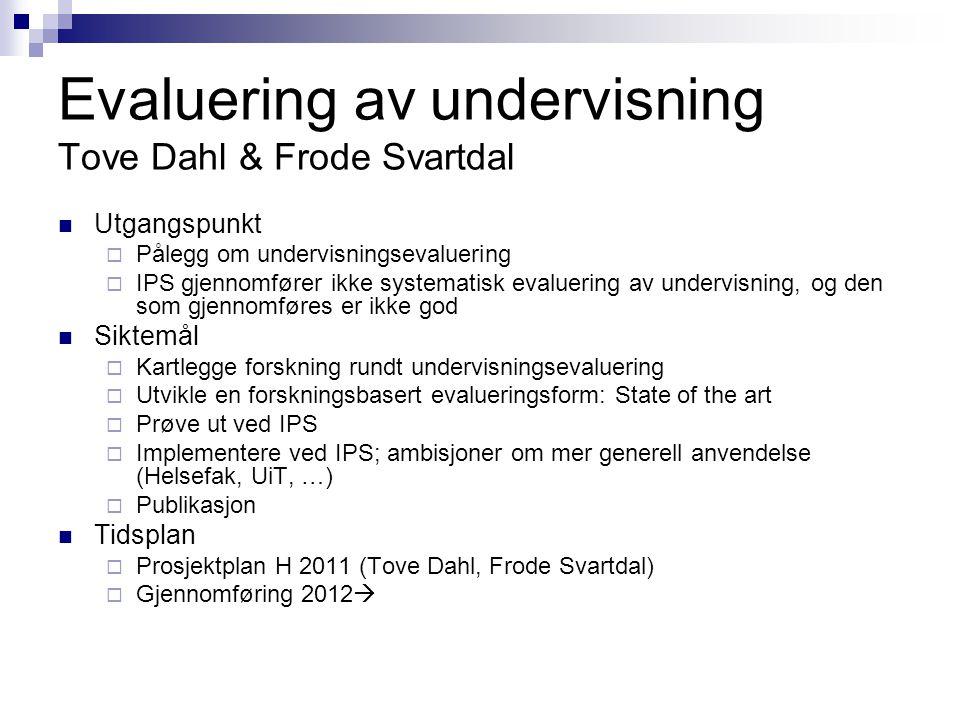 Evaluering av undervisning Tove Dahl & Frode Svartdal  Utgangspunkt  Pålegg om undervisningsevaluering  IPS gjennomfører ikke systematisk evaluerin