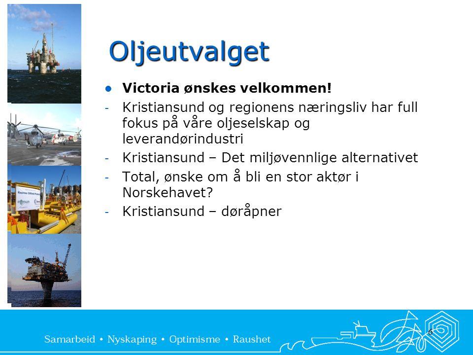 6 Oljeutvalget  Victoria ønskes velkommen! - Kristiansund og regionens næringsliv har full fokus på våre oljeselskap og leverandørindustri - Kristian