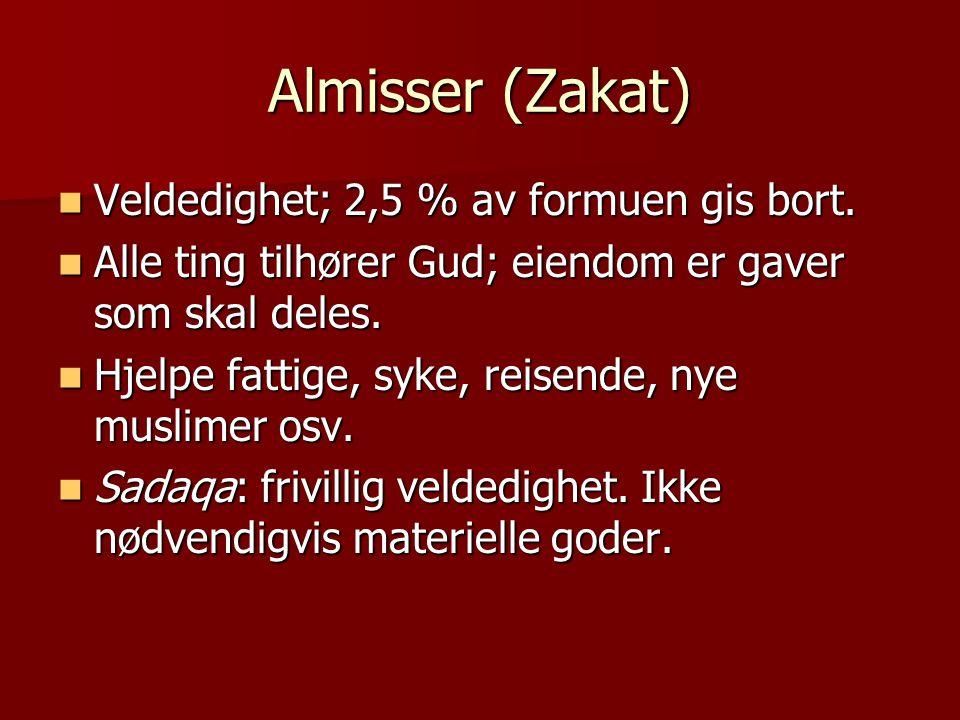 Almisser (Zakat)  Veldedighet; 2,5 % av formuen gis bort.  Alle ting tilhører Gud; eiendom er gaver som skal deles.  Hjelpe fattige, syke, reisende