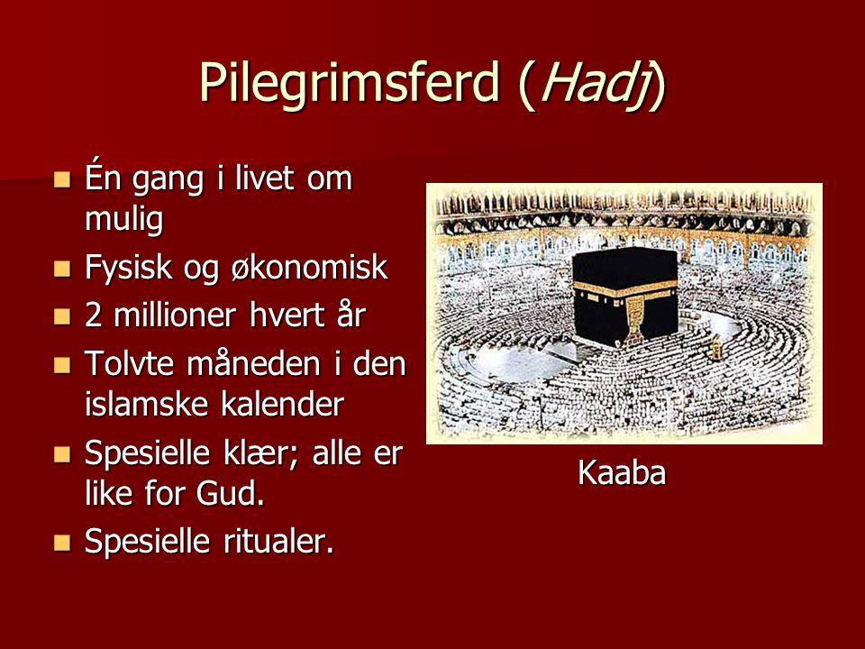 Pilegrimsferd (Hadj)  Én gang i livet om mulig  Fysisk og økonomisk  2 millioner hvert år  Tolvte måneden i den islamske kalender  Spesielle klær