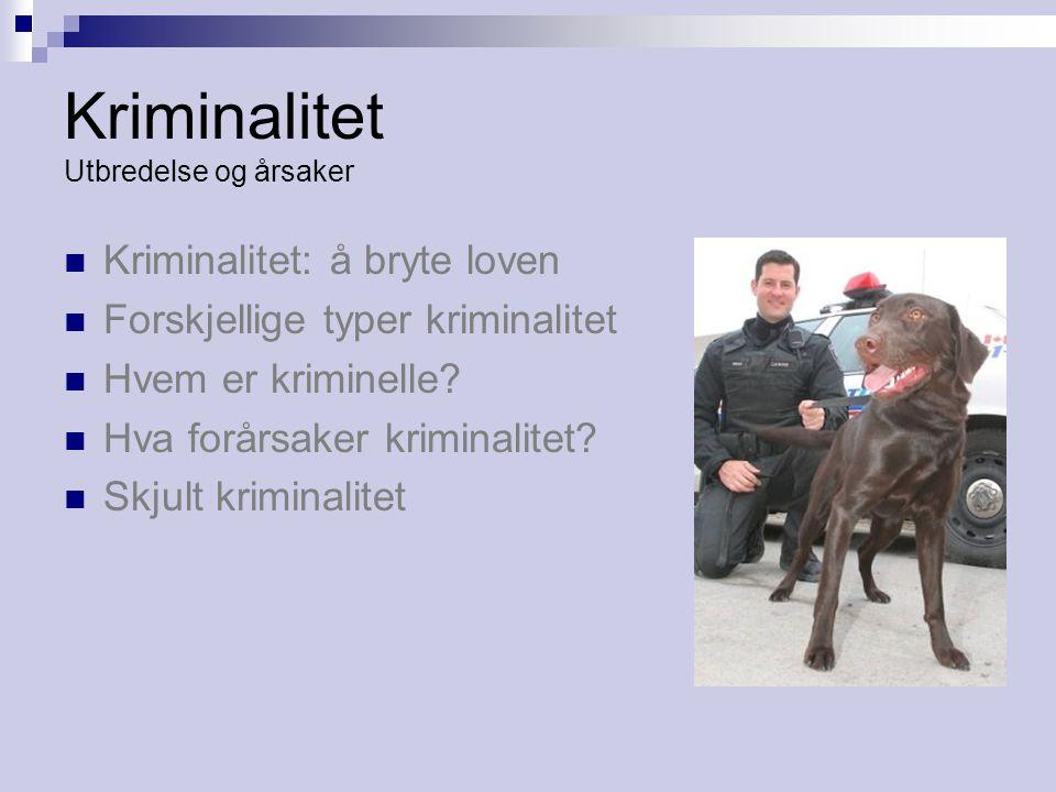 Kriminalitet Utbredelse og årsaker  Kriminalitet: å bryte loven  Forskjellige typer kriminalitet  Hvem er kriminelle.